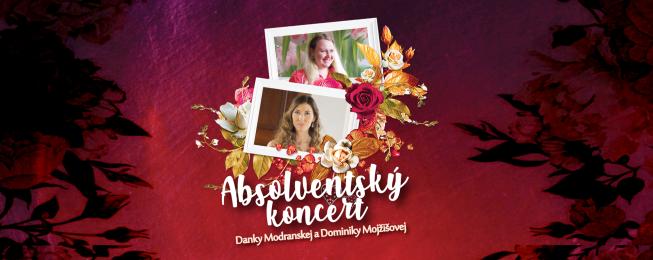 Absolventský koncert Danky Modranskej a Dominiky Mojžišovej